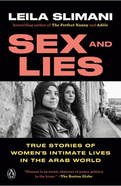 Sex and Lies: True Stories of Women's Intimate Lives in the Arab World - Leila Slimani