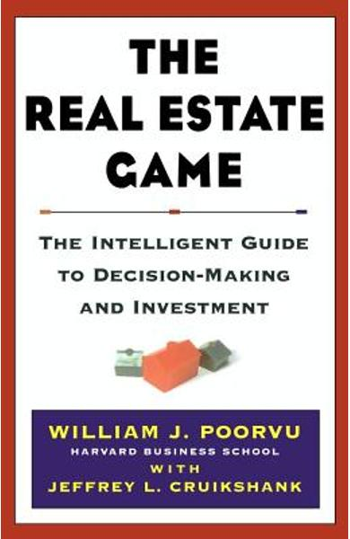 The Real Estate Game: The Intelligent Guide to Decisionmaking and Investment - William J. Poorvu