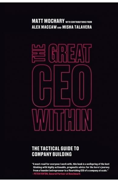 The Great CEO Within: The Tactical Guide to Company Building - Matt Mochary