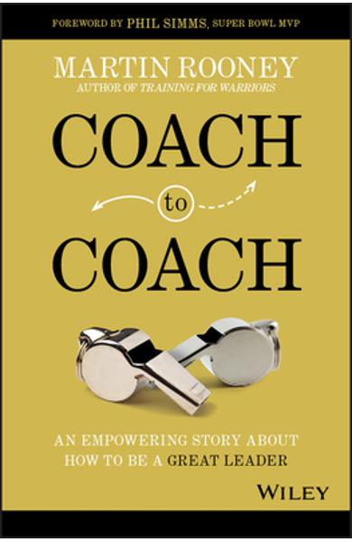 Coach to Coach: An Empowering Story about How to Be a Great Leader - Martin Rooney