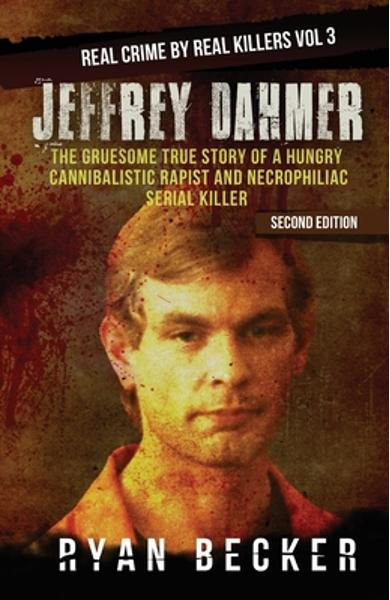 Jeffrey Dahmer: The Gruesome True Story of a Hungry Cannibalistic Rapist and Necrophiliac Serial Killer - True Crime Seven