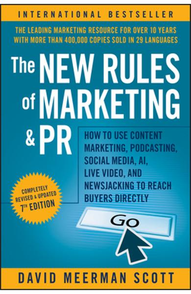 The New Rules of Marketing and PR: How to Use Content Marketing, Podcasting, Social Media, AI, Live Video, and Newsjacking to Reach Buyers Directly - David Meerman Scott