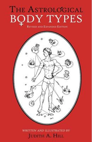 The Astrological Body Types: Face, Form and Expression - Judith A. Hill