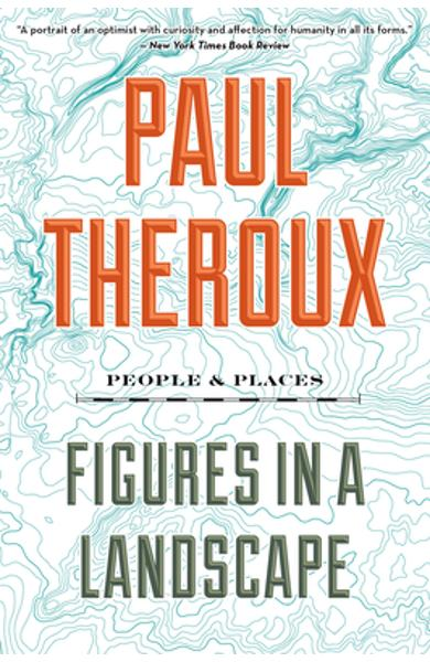 Figures in a Landscape: People and Places - Paul Theroux
