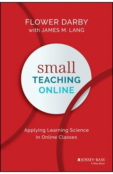 Small Teaching Online: Applying Learning Science in Online Classes - Flower Darby