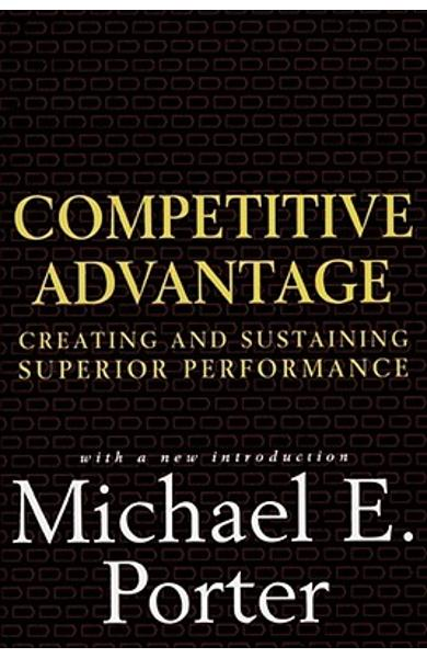 Competitive Advantage: Creating and Sustaining Superior Performance - Michael E. Porter