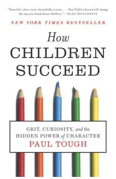 How Children Succeed: Grit, Curiosity, and the Hidden Power of Character - Paul Tough