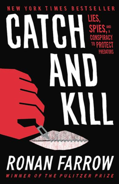 Catch and Kill: Lies, Spies, and a Conspiracy to Protect Predators - Ronan Farrow