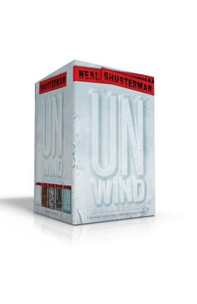 The Ultimate Unwind Collection: Unwind; Unwholly; Unsouled; Undivided; Unbound - Neal Shusterman