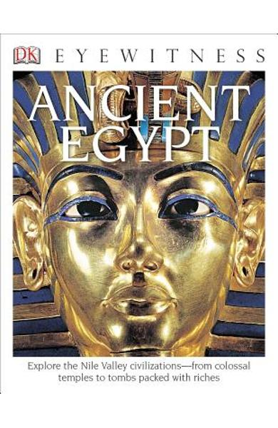 DK Eyewitness Books: Ancient Egypt: Explore the Nile Valley Civilizations from Colossal Temples to Tombs Packed with - George Hart