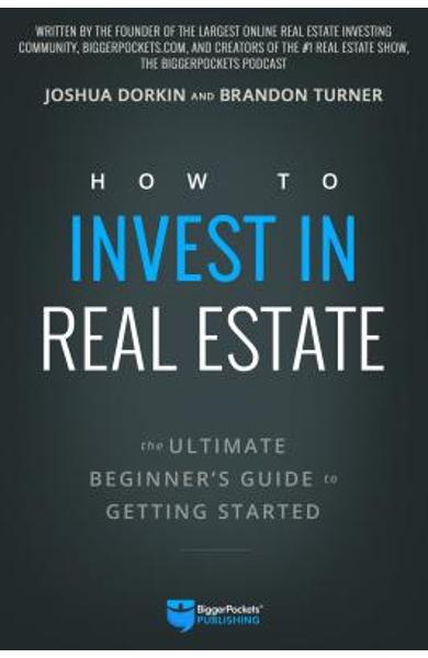 How to Invest in Real Estate: The Ultimate Beginner's Guide to Getting Started - Brandon Turner