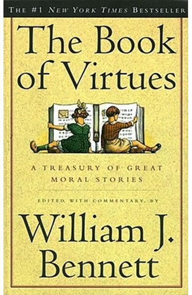The Book of Virtues: A Treasury of Great Moral Stories - William J. Bennett