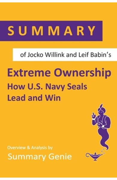 Summary of Jocko Willink and Leif Babin's Extreme Ownership: How U.S. Navy Seals Lead and Win - Summary Genie