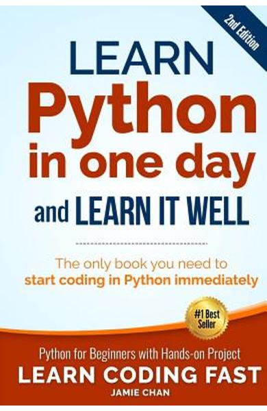 Learn Python in One Day and Learn It Well (2nd Edition): Python for Beginners with Hands-on Project. The only book you need to start coding in Python - Jamie Chan