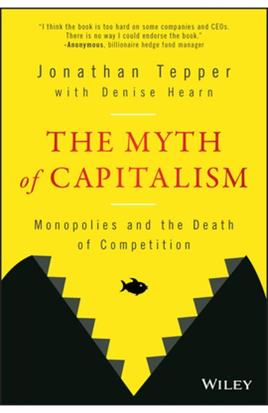 The Myth of Capitalism: Monopolies and the Death of Competition - Jonathan Tepper