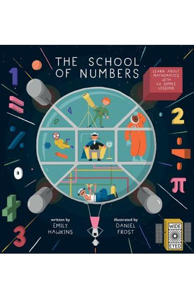 The School of Numbers: Learn about Mathematics with 40 Simple Lessons - Emily Hawkins