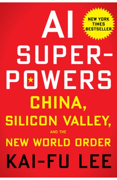 AI Superpowers: China, Silicon Valley, and the New World Order - Kai-fu Lee