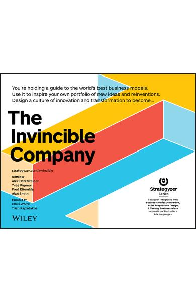 The Invincible Company: How to Constantly Reinvent Your Organization with Inspiration from the World's Best Business Models - Alexander Osterwalder