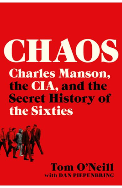 Chaos: Charles Manson, the Cia, and the Secret History of the Sixties - Tom O'neill