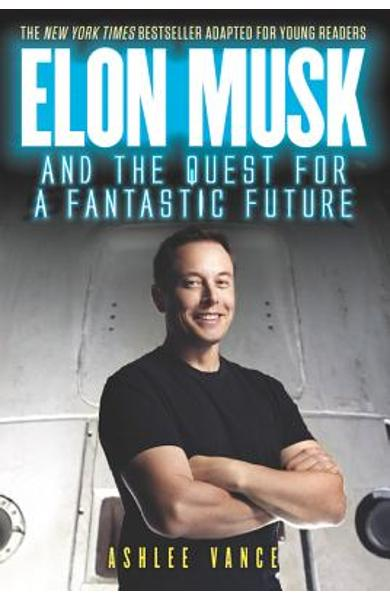 Elon Musk and the Quest for a Fantastic Future - Ashlee Vance