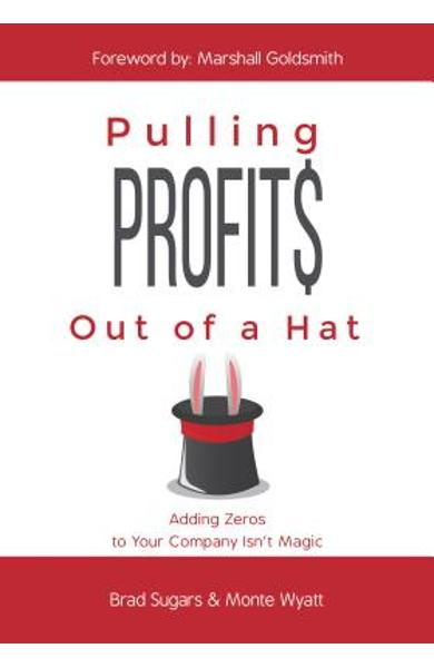 Pulling Profits Out of a Hat: Adding Zeros to Your Company Isn't Magic - Brad Sugars
