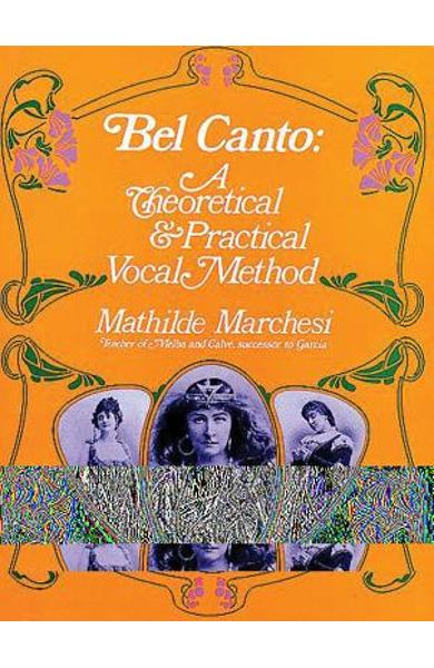 Bel Canto: A Theoretical and Practical Vocal Method - Mathilde Marchesi