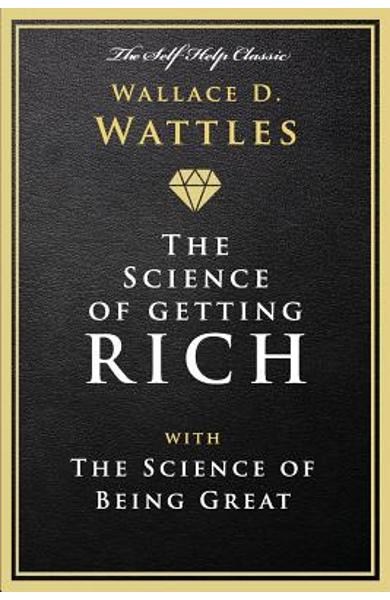 The Science of Getting Rich: With the Science of Being Great - Wallace D. Wattles