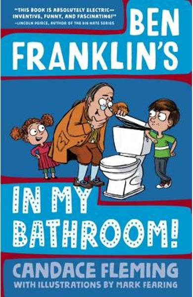 Ben Franklin's in My Bathroom! - Candace Fleming