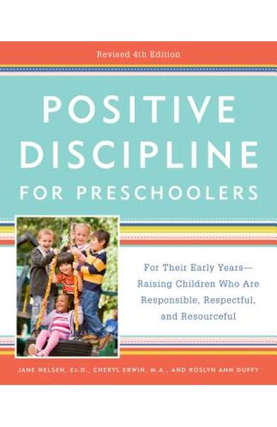Positive Discipline for Preschoolers, Revised 4th Edition: For Their Early Years -- Raising Children Who Are Responsible, Respectful, and Resourceful - Jane Nelsen