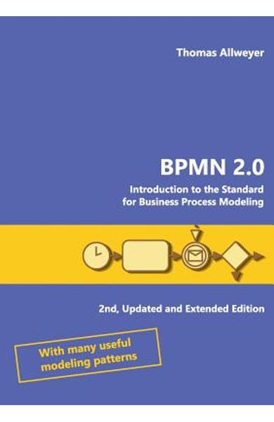 Bpmn 2.0: Introduction to the Standard for Business Process Modeling - Thomas Allweyer
