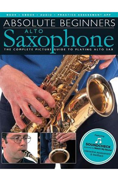 Absolute Beginners - Alto Saxophone: The Complete Picture Guide to Playing Alto Sax - Hal Leonard Corp