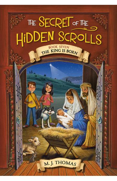 The Secret of the Hidden Scrolls: The King Is Born, Book 7 - M. J. Thomas