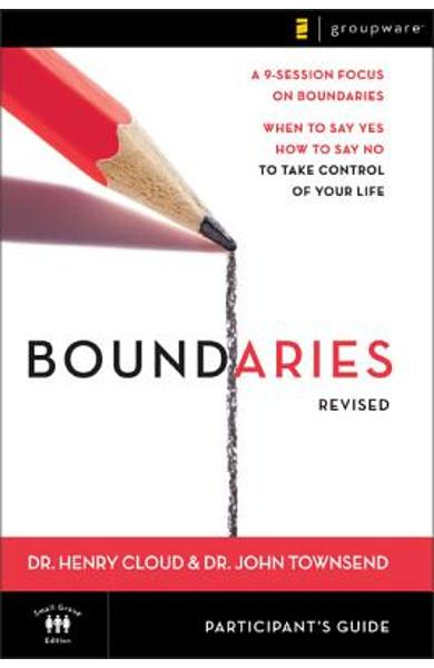 Boundaries Participant's Guide---Revised: When to Say Yes, How to Say No to Take Control of Your Life - Henry Cloud