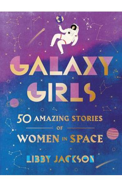 Galaxy Girls: 50 Amazing Stories of Women in Space - Libby Jackson