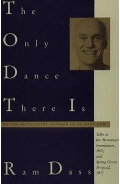 The Only Dance There Is: Talks at the Menninger Foundation, 1970, and Spring Grove Hospital, 1972 - Ram Dass