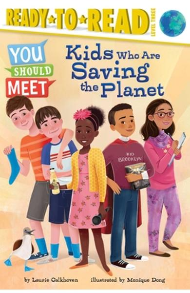 Kids Who Are Saving the Planet - Laurie Calkhoven