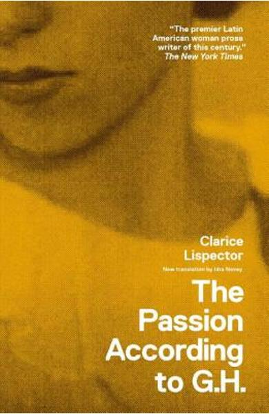 The Passion According to G.H. - Clarice Lispector