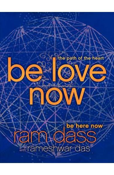 Be Love Now: The Path of the Heart - Ram Dass