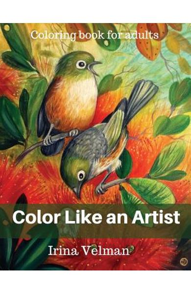 Color Like an Artist: Coloring Book for Adults - Irina Velman