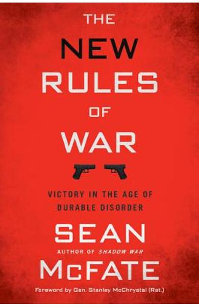 The New Rules of War: Victory in the Age of Durable Disorder - Sean Mcfate