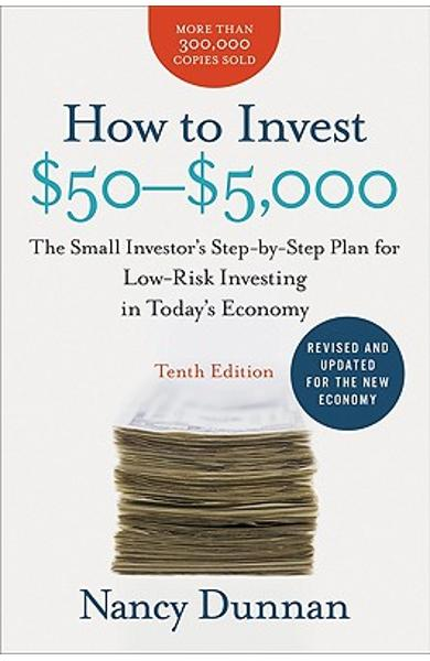 How to Invest $50-$5,000: The Small Investor's Step-By-Step Plan for Low-Risk Investing in Today's Economy - Nancy Dunnan