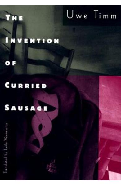 The Invention of Curried Sausage - Uwe Timm
