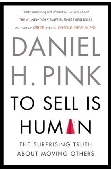 To Sell Is Human: The Surprising Truth about Moving Others - Daniel H. Pink