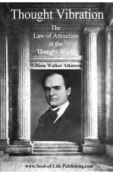 Thought Vibration: The Law Of Attraction In The Thought World - William Walker Atkinson