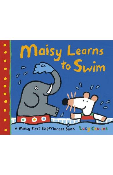 Maisy Learns to Swim: A Maisy First Experience Book - Lucy Cousins