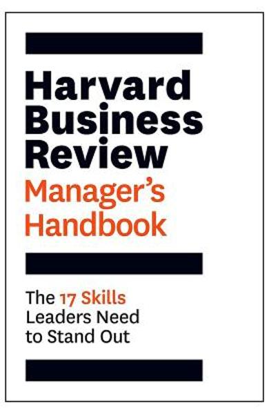 The Harvard Business Review Manager's Handbook: The 17 Skills Leaders Need to Stand Out - Harvard Business Review