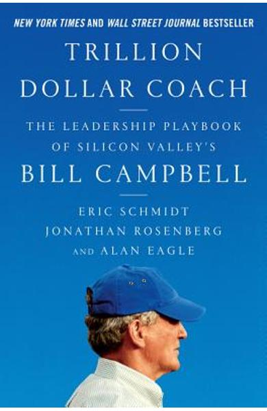 Trillion Dollar Coach: The Leadership Playbook of Silicon Valley's Bill Campbell - Eric Schmidt