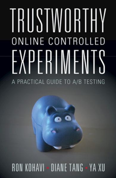 Trustworthy Online Controlled Experiments: A Practical Guide to A/B Testing - Ron Kohavi