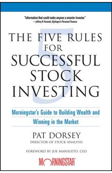 The Five Rules for Successful Stock Investing: Morningstar's Guide to Building Wealth and Winning in the Market - Pat Dorsey