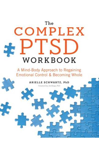 The Complex PTSD Workbook: A Mind-Body Approach to Regaining Emotional Control and Becoming Whole - Arielle Schwartz